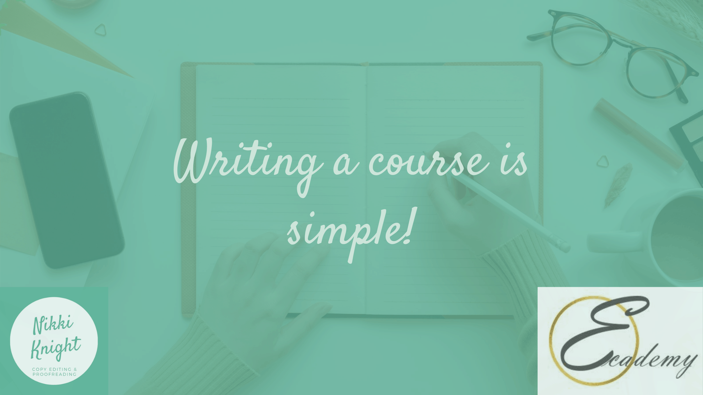 Writing a course is simple! By Nikki Glover, Ecademy Digital.