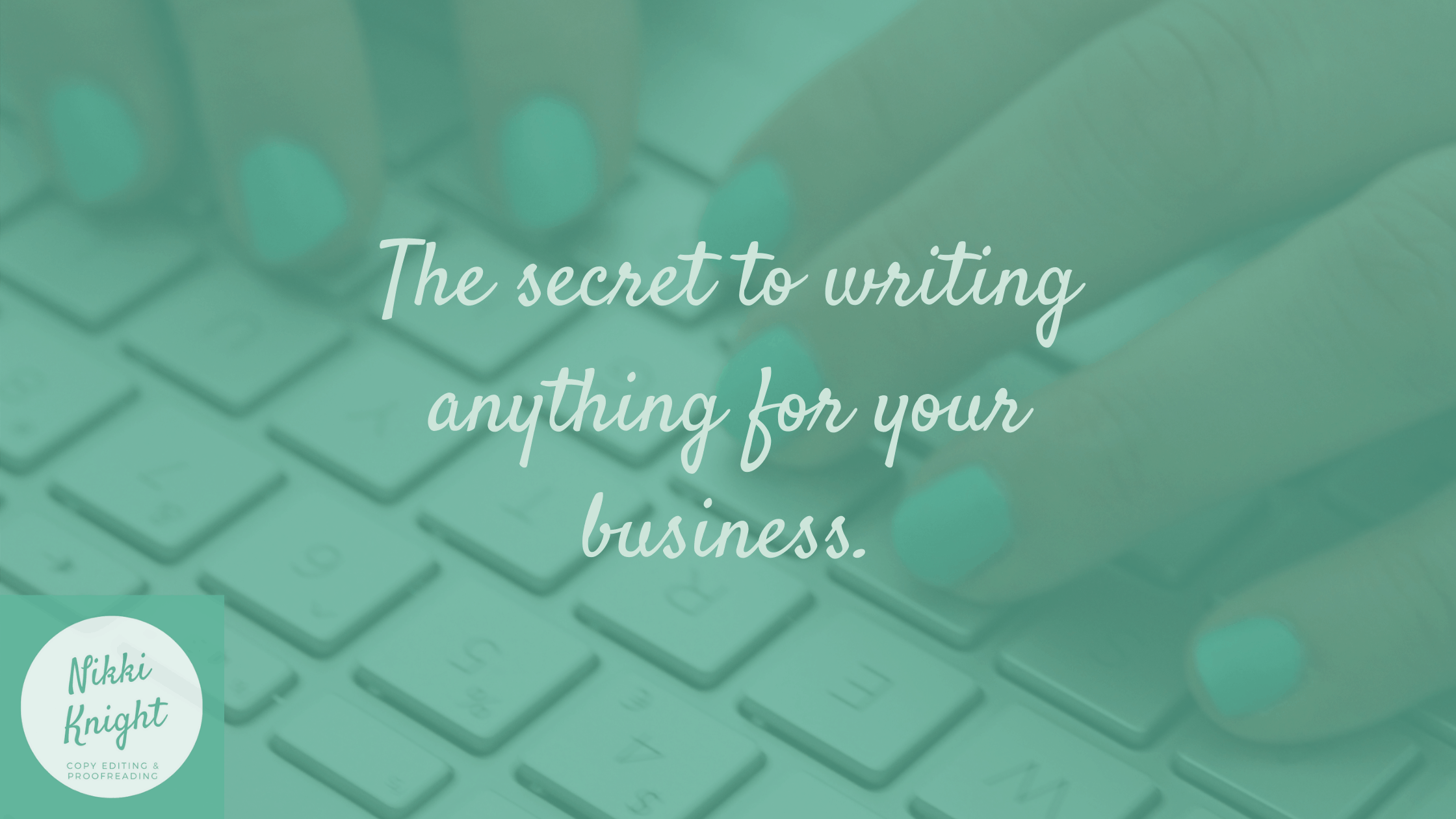 The secret to writing anything for your business.
