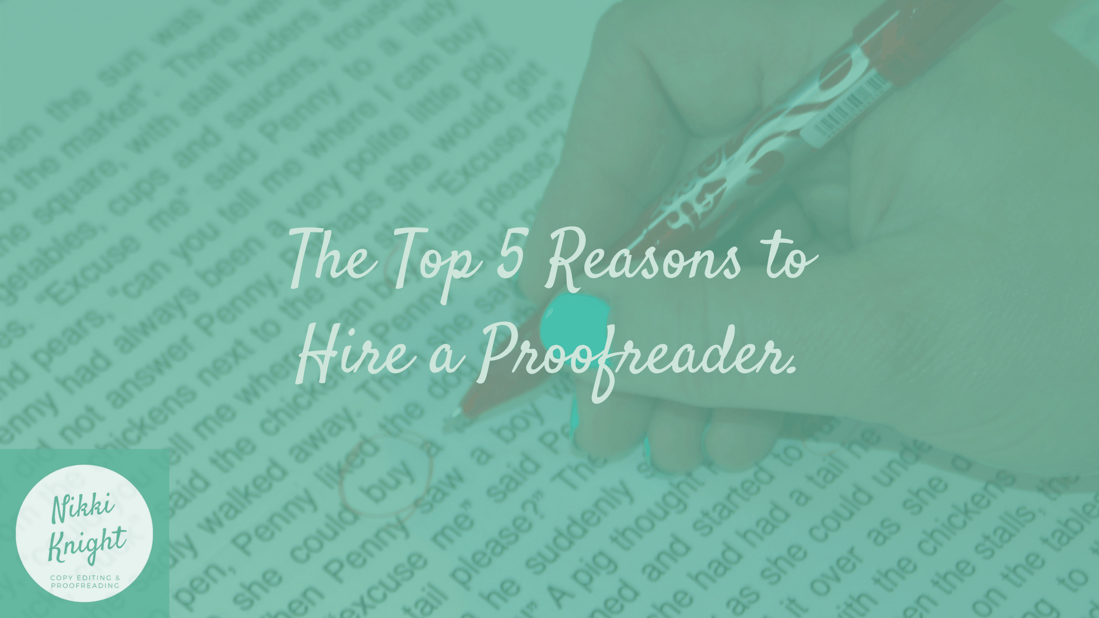 The Top 5 Reasons Why You Need a Proofreader for Your Business.