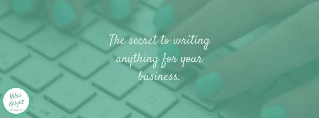 the secret to writing anything for your business