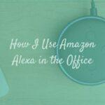 How I use Amazon Alexa in the Office
