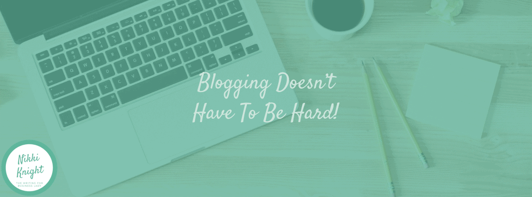 Blogging Doesn't Have To Be Hard.